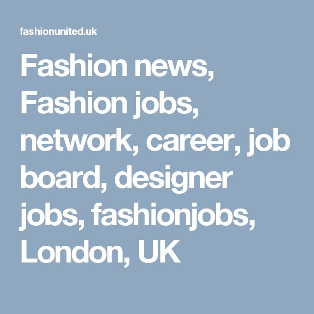 Fashion news, Fashion jobs, network, career, job board, designer jobs, fashionjobs, London, UK
