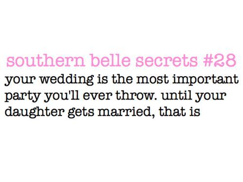 Southern Belle Secrets - your wedding is the most important party you'll ever throw. until your daughter gets married, that is