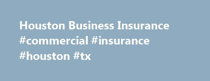 Houston Business Insurance #commercial #insurance #houston #tx http://rhode-island.remmont.com/houston-business-insurance-commercial-insurance-houston-tx/  # Insurance Products General Liability Insurance Property Insurance Flood Insurance Workers Compensation Insurance Business Auto Insurance Umbrella Liability Insurance Professional Liability Insurance Employment Practices Liability Crime Insurance Directors Officers Liability Cyber Liability Equipment Insurance Garage Dealers Insurance…