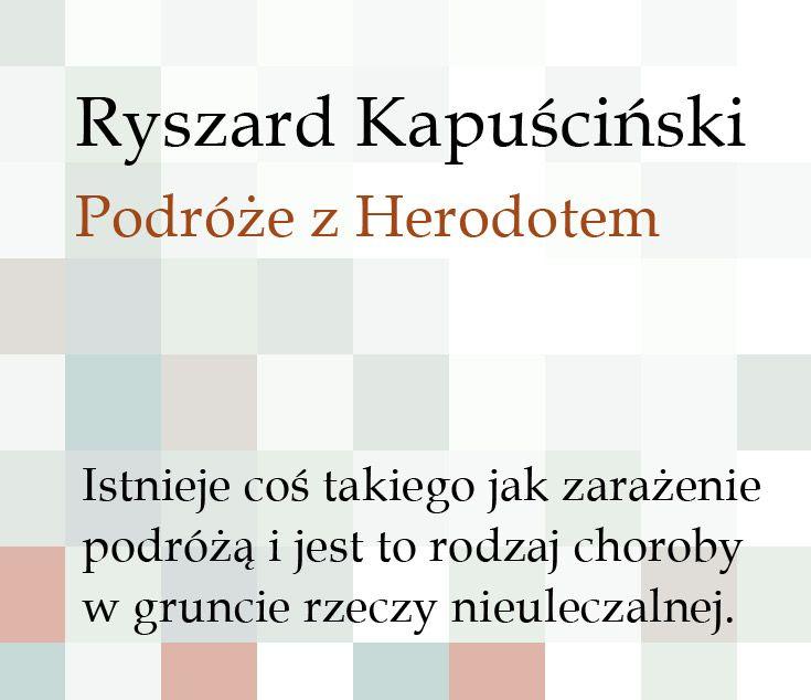 """Ryszard Kapuściński, """"Podróże z Herodotem"""". Jak sposób podróżowania, przekazywania wiadomości i opisywania dziejów wpływa na rozumienie świata? #Znak #RyszardKapuscinski #PodrozeZHerodotem #LiteraturaFaktu #reportaz #podroz #przygoda #nieznane #wakacje"""