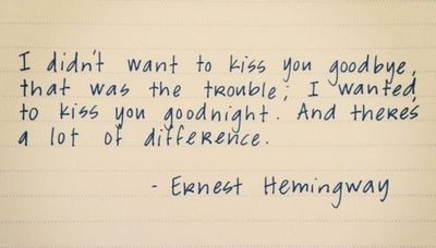 """#QOTD: """"I didn't want to kiss you goodbye...I wanted to kiss you goodnight--and there's a lot of difference."""" ~ Ernest Hemingway"""