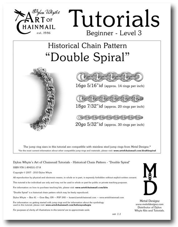 Double-spiral PDF    This Beginner - Level 3 PDF tutorial from best-selling chainmail author Dylon Whyte contains everything you need to know to weave, end, join and make jewelry pieces from the historical Double Spiral chain pattern. As well as information on suitable jump ring sizes and materials.    Double Spiral is a classic rope-like pattern, solid, yet flexible, which unlike most other single spiral chains, always keeps its spiral pattern, making this pattern uniquely suitable for many…