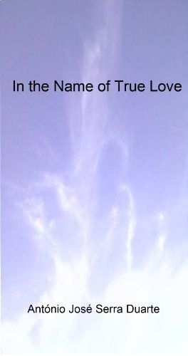 In the Name of True Love by Antonio Duarte, http://www.amazon.com/dp/B00H0OFY0U/ref=cm_sw_r_pi_dp_l73Msb1YKDQNZ