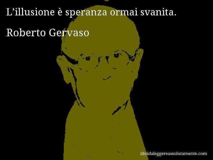 Aforisma di Roberto Gervaso , L'illusione è speranza ormai svanita.