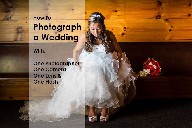 How To Photograph A Wedding With One Photographer, One Camera, One Lens and One Flash