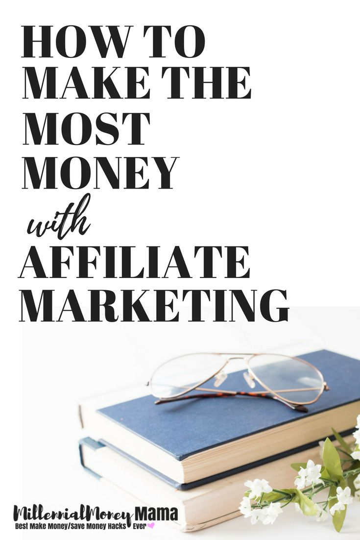 How to Make the most money with affiliate marketing