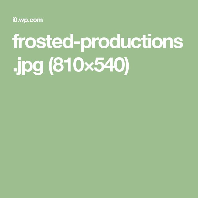 frosted-productions.jpg (810×540)