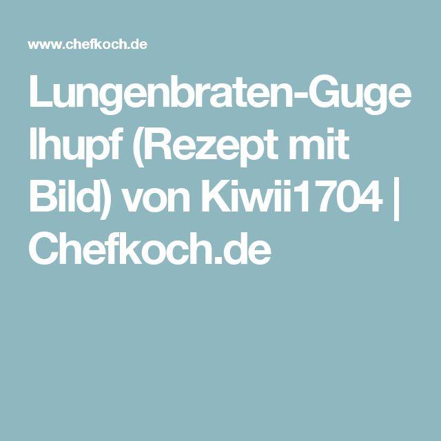Lungenbraten-Gugelhupf (Rezept mit Bild) von Kiwii1704 | Chefkoch.de
