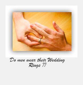 DO MEN WEAR THEIR WEDDING RINGS