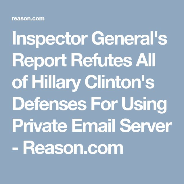 Inspector General's Report Refutes All of Hillary Clinton's Defenses For Using Private Email Server - Reason.com