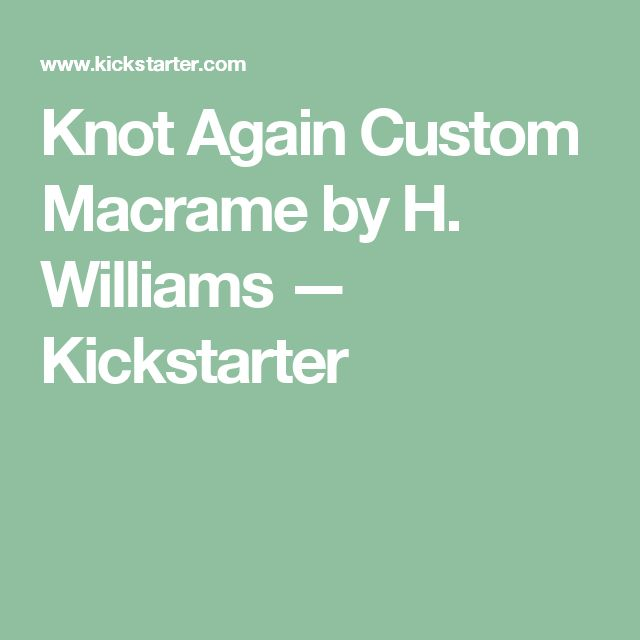 Knot Again Custom Macrame by H. Williams —  Kickstarter