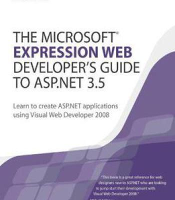 The Microsoft Expression Web Developer's Guide To Asp.Net 3.5: Learn To Create Asp.Net Applications Using PDF