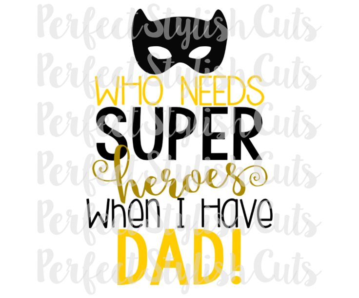 Who Needs Super Heroes When I have Dad - SVG, DXF, EPS, PNG - PerfectStylishCuts