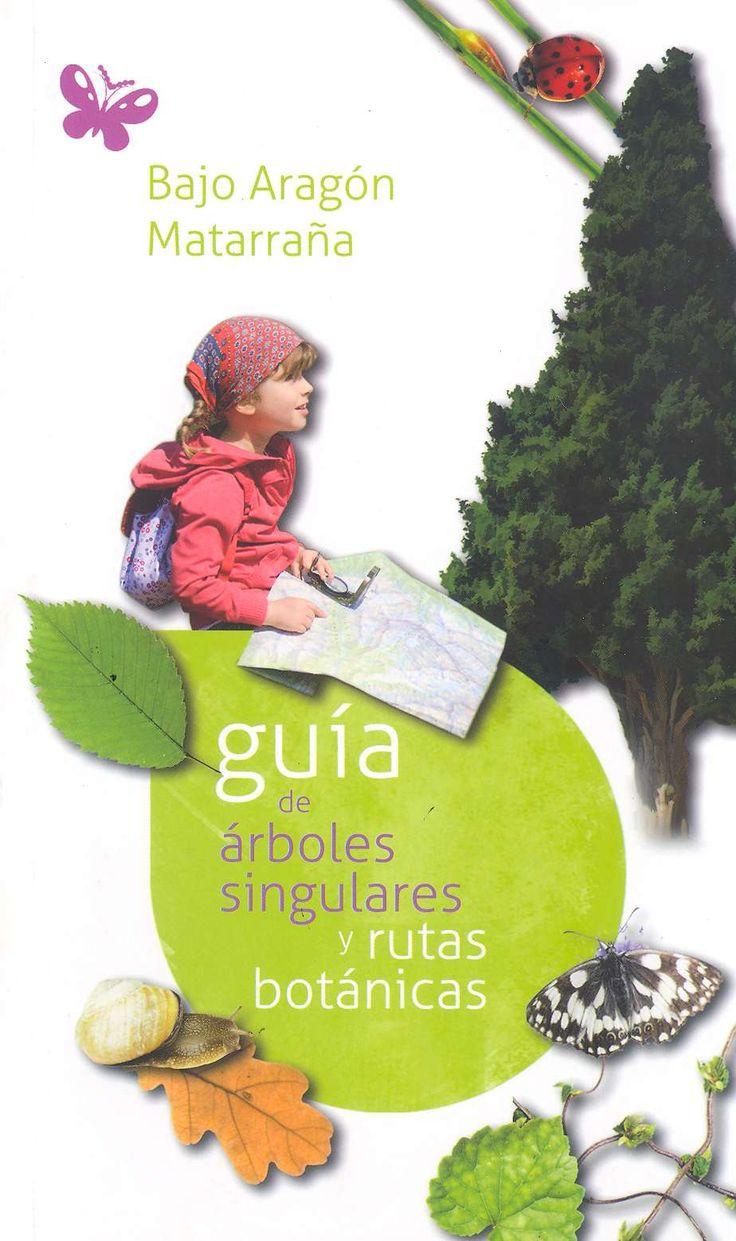 Guía de árboles singulares y rutas botánicas. [S.l.] : Grupo de Acción Local Bajo Aragón-Matarraña, DL 2010