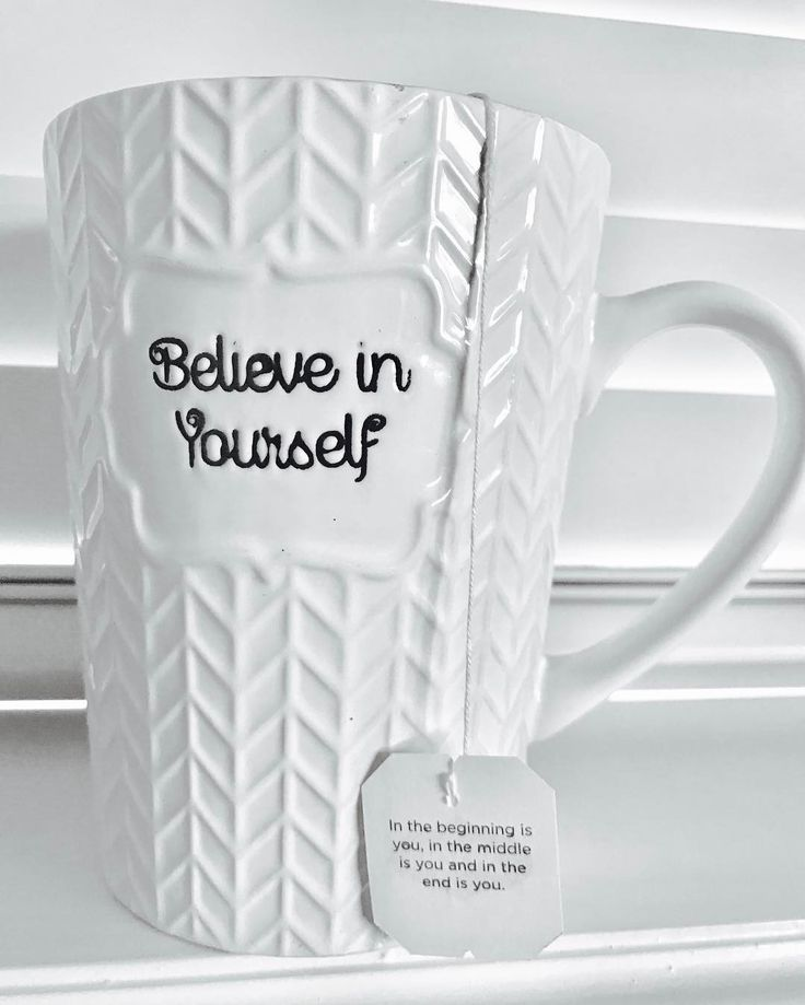 #inspired #tea Believe in Yourself. In the beginning is you in the middle is you and in the end is you.