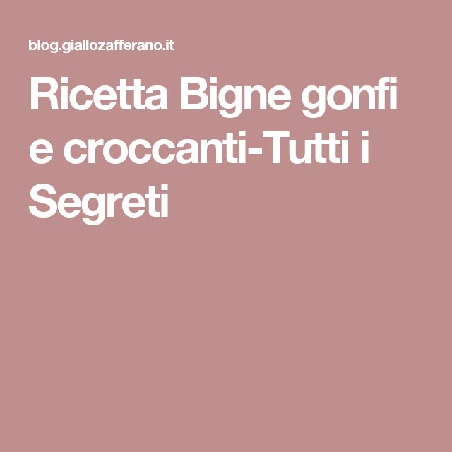 Ricetta Bigne gonfi e croccanti-Tutti i Segreti
