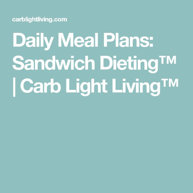 Daily Meal Plans: Sandwich Dieting™ | Carb Light Living™