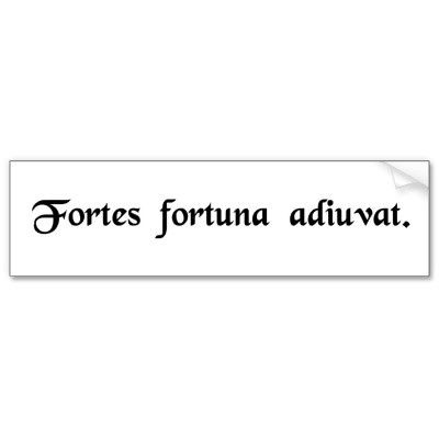 My life motto for several years now. Fortes Fortuna Adiuvat ...                                                                                                                                                                                 More