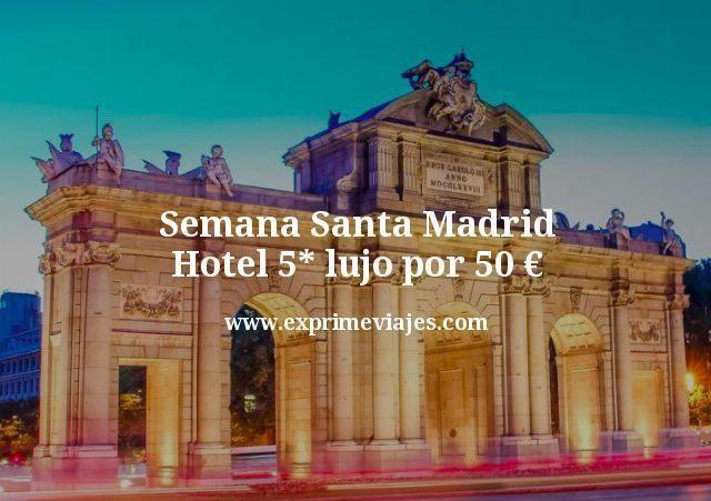 Ultima Hora Semana Santa Madrid Hotel 5 Lujo Por 50 P P