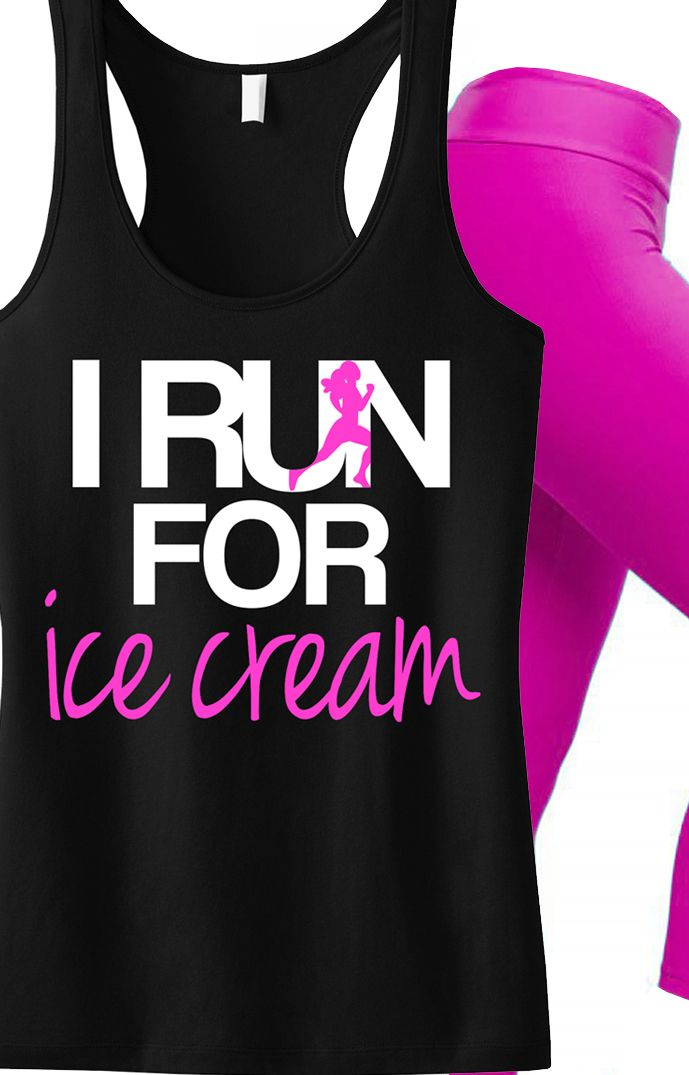 I RUN for Ice Cream #Workout #Tank -- By #NobullWomanApparel, for only $24.99! Click here to buy http://nobullwoman-apparel.com/collections/fitness-tanks-workout-shirts/products/i-run-for-ice-cream-tank-top