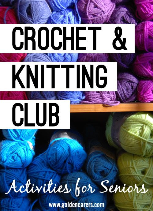 Start a crochet and knitting club for the enjoyment of all! A wonderful social activity for the elderly in assisted living facilities.