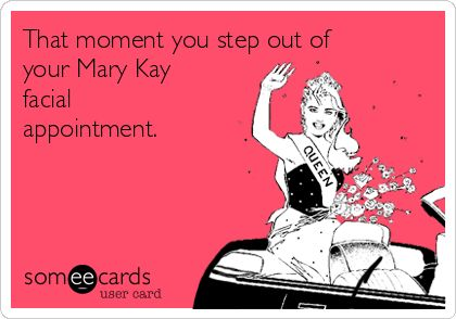 That moment you step out of your Mary Kay facial appointment.