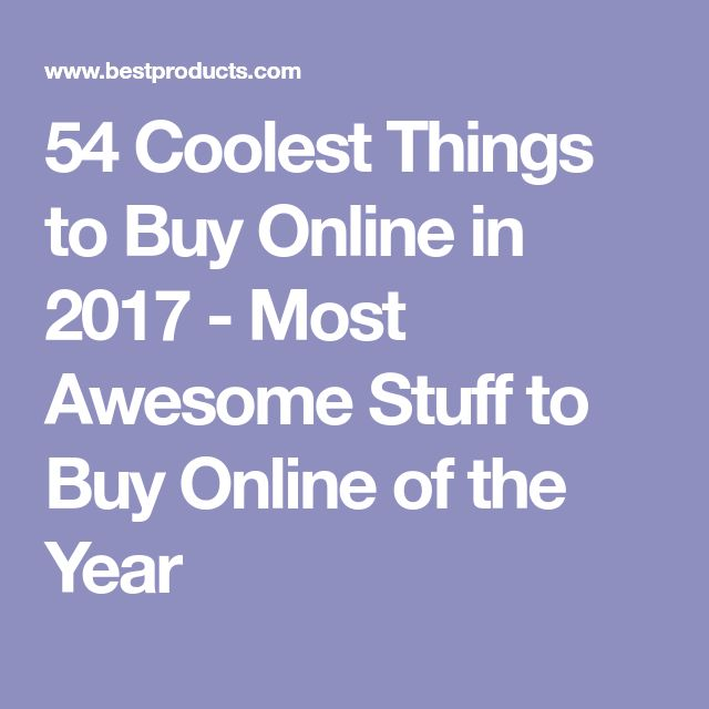 54 Coolest Things to Buy Online in 2017 - Most Awesome Stuff to Buy Online of the Year