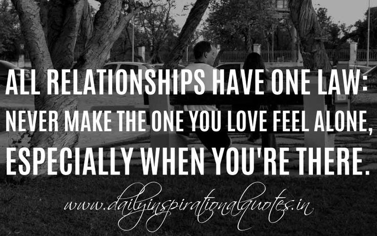 Alone in a Relationship Quotes | All Relationships Have One Law: Never Make The One You Love Feel Alone ...