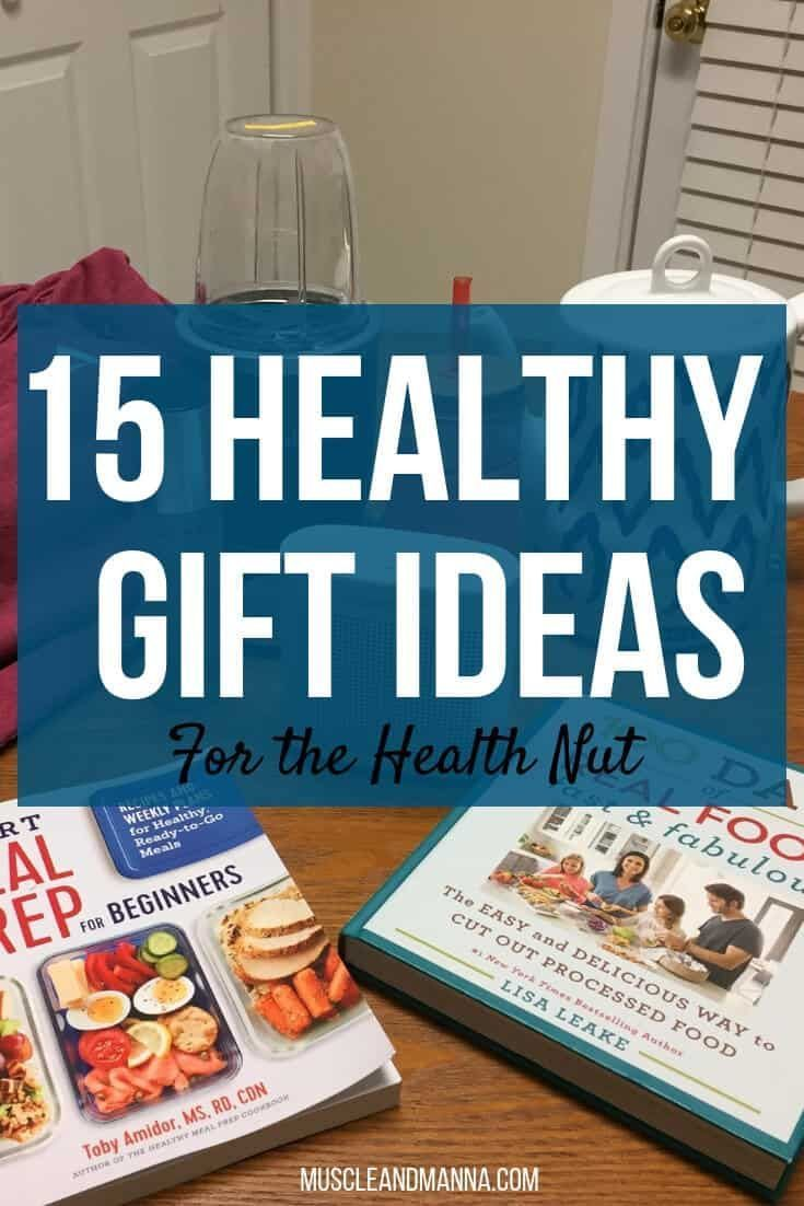 Whether You Are Looking For The Perfect Healthy Gift Coworkers Your Mom Him Or Her Dont Miss These Original 15 Ideas