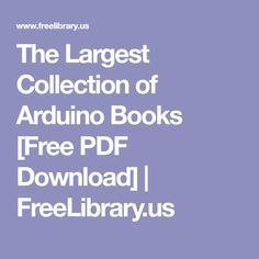 The Largest Collection of Arduino Books [Free PDF Download] | FreeLibrary.us