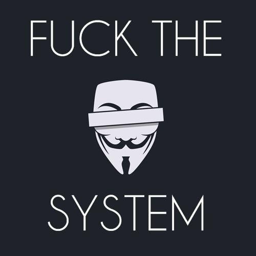 F*ck the system. Start a revolution!