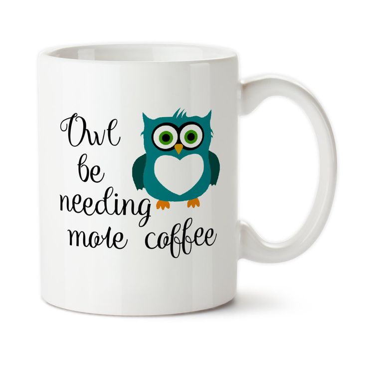 Owl Be Needing More Coffee, Owl mug, I Need More Coffee, Cute mug, Owl gift…