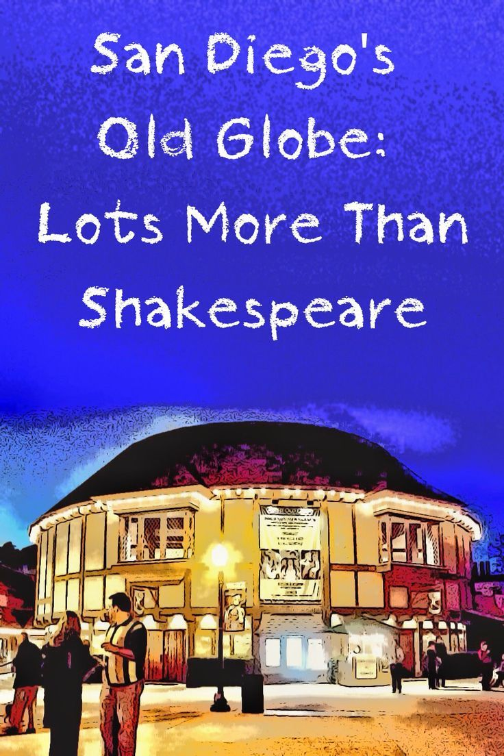 San Diego's Old Globe offers lots of options besides Shakespeare. And great outdoor performances in summer.