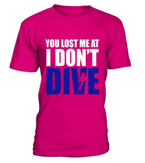 """# You Lost me at I Don't Dive Diving T-Shirt .  Special Offer, not available in shops      Comes in a variety of styles and colours      Buy yours now before it is too late!      Secured payment via Visa / Mastercard / Amex / PayPal      How to place an order            Choose the model from the drop-down menu      Click on """"Buy it now""""      Choose the size and the quantity      Add your delivery address and bank details      And that's it!      Tags: One way to lose a diver's attention is…"""