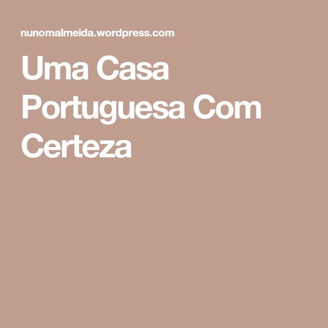 Uma Casa Portuguesa Com Certeza