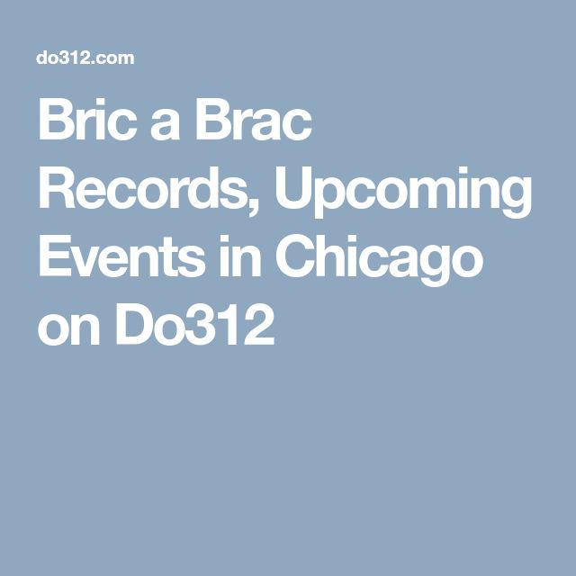 Bric a Brac Records, Upcoming Events in Chicago on Do312