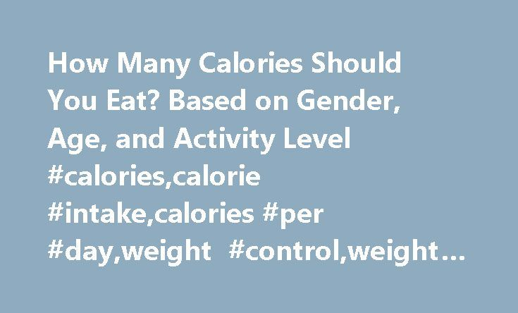 How Many Calories Should You Eat? Based on Gender, Age, and Activity Level #calories,calorie #intake,calories #per #day,weight #control,weight #loss http://savings.nef2.com/how-many-calories-should-you-eat-based-on-gender-age-and-activity-level-caloriescalorie-intakecalories-per-dayweight-controlweight-loss/  # Estimated Calorie Requirements 1,400-1,600 1,800-2,200 2,400-2,800 2,600-2,800 2,400-2,600 2,200-2,400 1,600-2,000 2,000-2,600 2,800-3,200 3,000 2,800-3,000 2,400-2,800 a These levels…