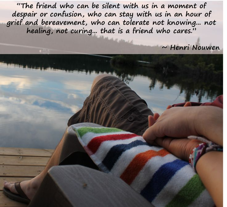 """""""The friend who can be silent with us in a moment of despair or confusion, who can stay with us in an hour of grief and bereavement, who can tolerate not knowing... not healing, not curing... that is a friend who cares."""" ~ Henri Nouwen #quotes #inspirations #HenriNouwen"""
