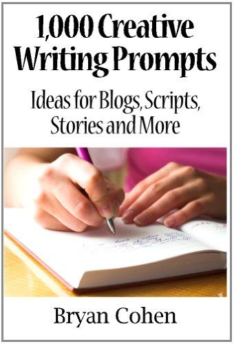 1,000 Creative Writing Prompts: Ideas for Blogs, Scripts, Stories and More by Bryan Cohen