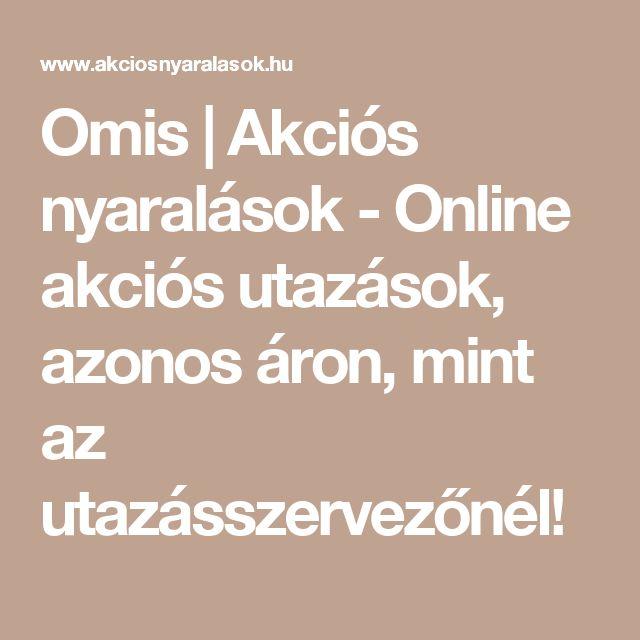 Omis | Akciós nyaralások - Online akciós utazások, azonos áron, mint az utazásszervezőnél!