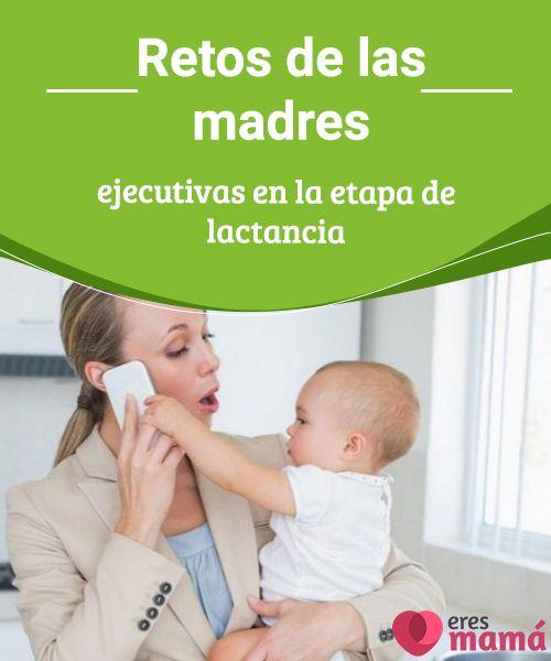 Retos de las madres ejecutivas en la etapa de lactancia   Las madres ejecutivas son muy comunes en la actualidad, sin embargo, aún significa un reto para ellas el poder atender a su función en el trabajo