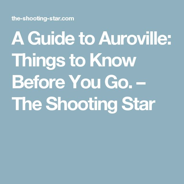 A Guide to Auroville: Things to Know Before You Go. – The Shooting Star
