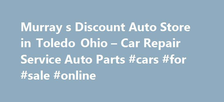 Murray s Discount Auto Store in Toledo Ohio – Car Repair Service Auto Parts #cars #for #sale #online http://philippines.remmont.com/murray-s-discount-auto-store-in-toledo-ohio-car-repair-service-auto-parts-cars-for-sale-online/  #murray auto parts # Car Repair Service Auto Parts Their phone number is (419)385-0878. Obtaining 59 plate insurance cover is an important aspect of owning a new motor vehicle. A bit of info is provided on what 59 plates are, how to understand the information on a 59…