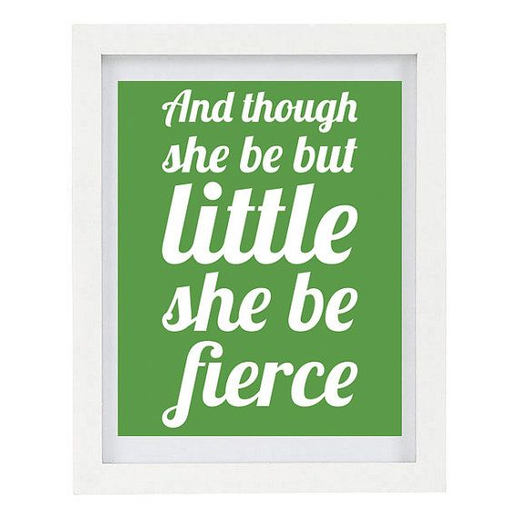 And Though She Be But Little She Is Fierce by ColourscapePrints, $15.00