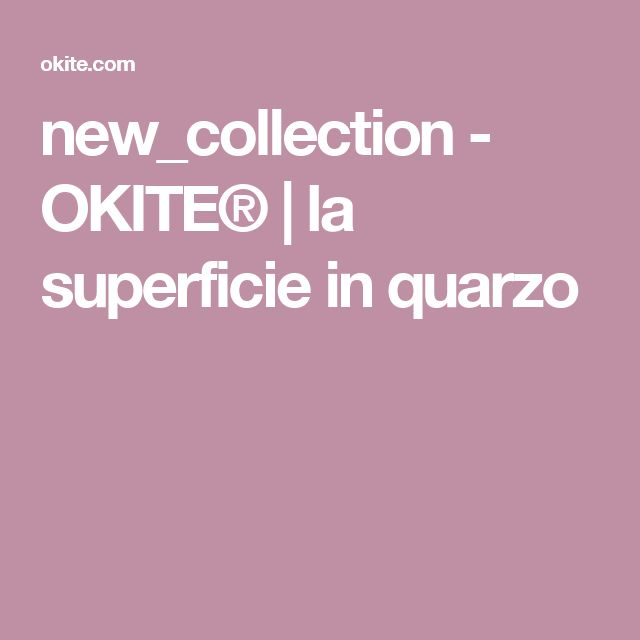 new_collection - OKITE® | la superficie in quarzo