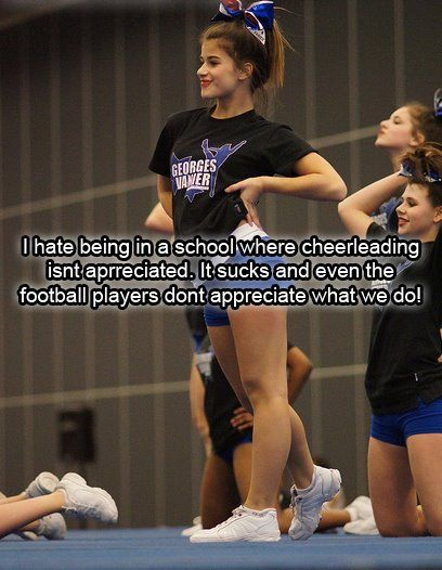 Everyone thinks cheerleading is easy.& that all we do is yell on the sidelines of football games.but its so much more than that.try coming to our practices where we stunt for hours.or competing a strictly stunt routine for judges.its alot harder than we make it look.We arent stupid, were not sluts & we dont deserve to be made fun of the way we are.School cheer is just as hard as all star too. you learn & practice a routine for comp & cheers. its hard, really hard.exactly...