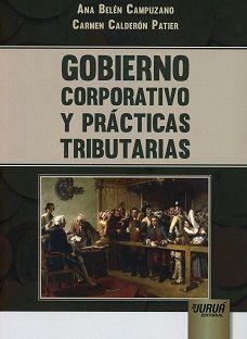 Gobierno corporativo y prácticas tributarias / Ana Belén Campuzano, Carmen Calderón Patier.   Juruá, 2018