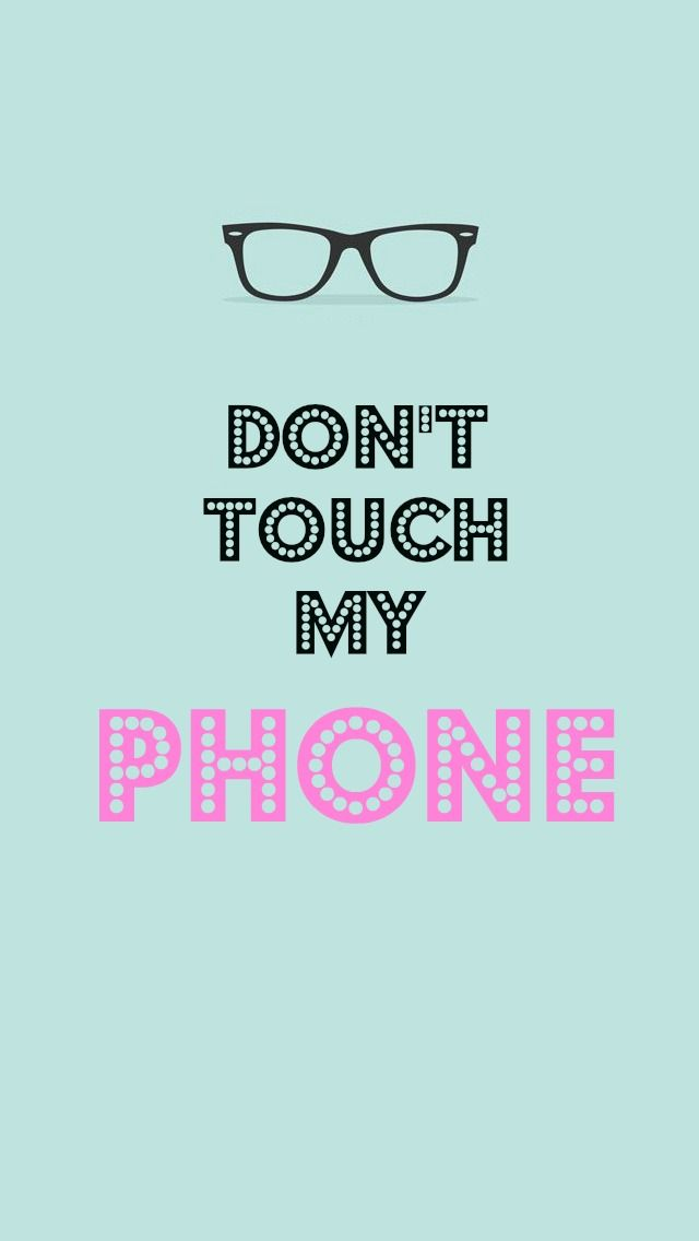 Don't Touch My Phone Wallpapers for Girls. Tap to see more iPhone wallpapers, backgrounds, fondos! - @mobile9