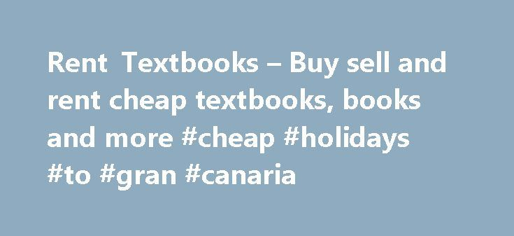 Rent Textbooks – Buy sell and rent cheap textbooks, books and more #cheap #holidays #to #gran #canaria http://cheap.remmont.com/rent-textbooks-buy-sell-and-rent-cheap-textbooks-books-and-more-cheap-holidays-to-gran-canaria/  #buy cheap textbooks # Rent Textbooks // BIGWORDS.com Search to BUY, RENT, or SELL Textbooks BIGWORDS Best Price vs Others VitalSource how can you be so cheap and easy? BIGWORDS finds cheaper textbooks on average than every online store in our price comparison. Because…
