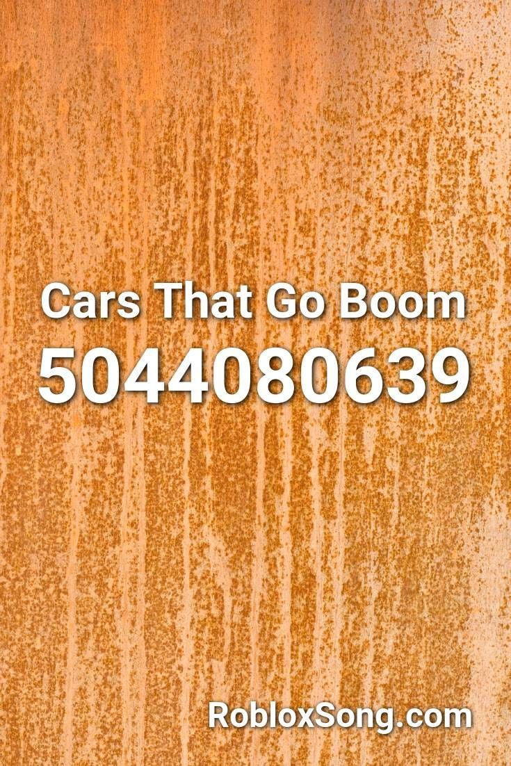 Cars That Go Boom Roblox Id Roblox Music Codes Roblox Coding Roblox Codes